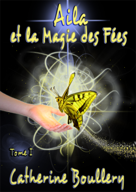 Couverture du livre de fantasy : Aila et la magie des fées, de Catherine Boullery